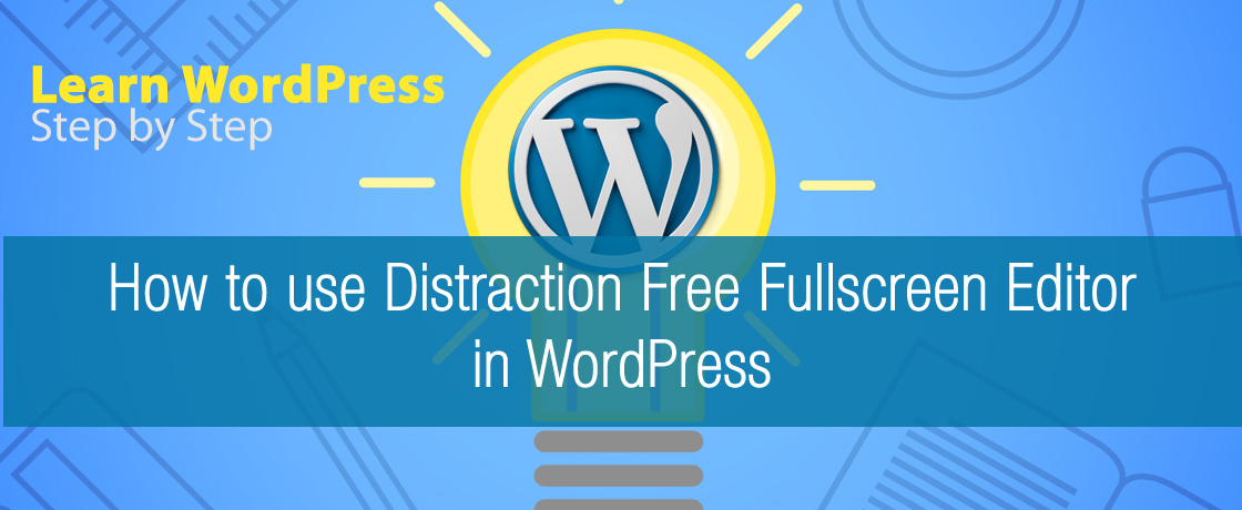 How to Use Distraction Free Fullscreen Editor in WordPress
